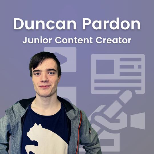 Duncan Pardon - Junior Content Creator