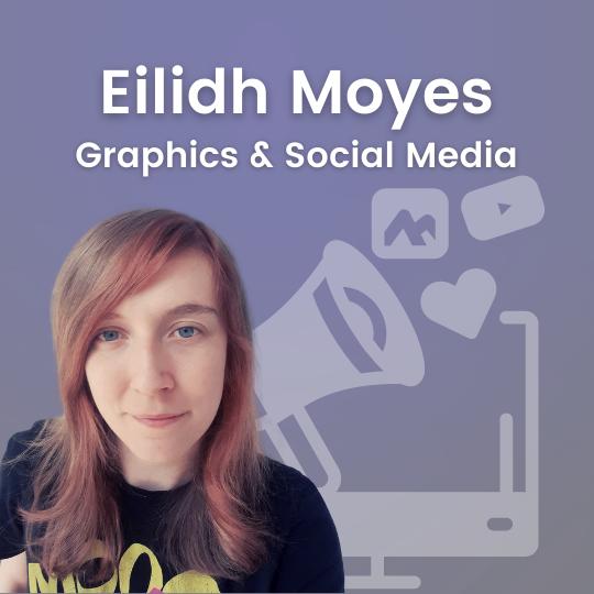 Eilidh Moyes - Graphics & Social Media